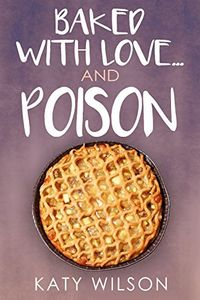Baked with Love … and Poison by Katy Wilson