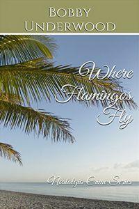 Where Flamingos Fly by Bobby Underwood