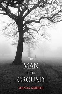 The Man in the Ground by Vernon Griffith