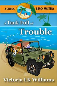 A Tank Full of Trouble by Victoria L. K. Williams