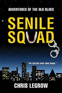 Senile Squad by Chris LeGrow