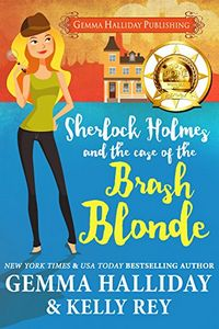 Sherlock Holmes and the Case of the Brash Blonde by Gemma Halliday and Kelly Rey