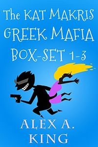 The Kat Makris Greek Mafia Box Set by Alex A. King