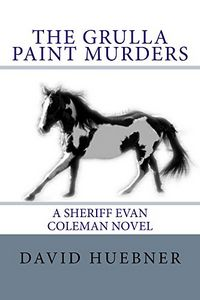 The Grulla Paint Murders by David Huebner