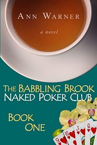 The Babbling Brook Naked Poker Club Book One by Ann Warner