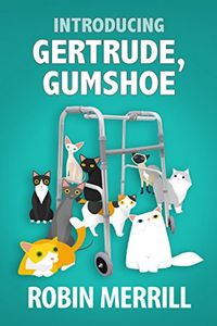 Introducing Gertrude, Gumshoe by Robin Merrill