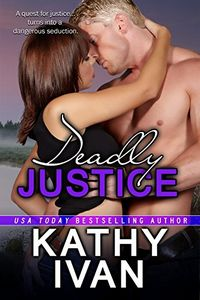 Deadly Justice by Kathy Ivan