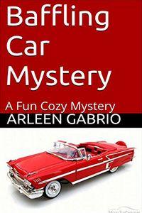 Baffling Car Mystery by Arleen Gabrio