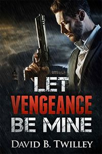 Let Vengeance Be Mine by David B. Twilley