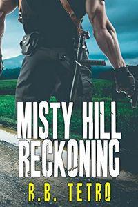 Misty Hill Reckoning by R. B. Tetro