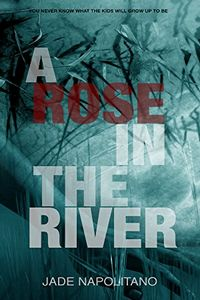 A Rose in the River by Jade Napolitano