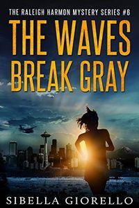 The Waves Break Gray by Sibella Giorello