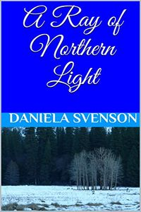 A Ray of Northern Light by Daniela Svenson