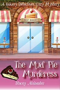 The Mud Pie Murderess by Stacey Alabaster