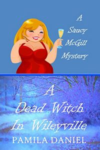 A Dead Witch in Wileyville by Pamila Daniel