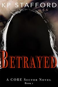 Betrayed by K. P. Stafford