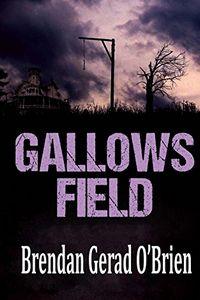Gallows Field by Brendan Gerad O'Brien