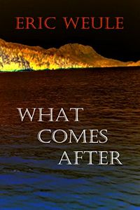 What Comes After by Eric Weule