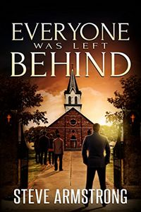 Everyone Was Left Behind by Steve Armstrong