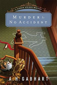 Murder Is No Accident by A. H. Gabhart