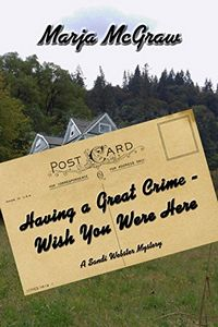 Having a Great Crime—Wish You Were Here by Marja McGraw