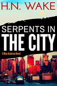 Serpents in the City by H. N. Wake