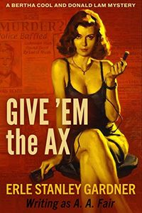 Give 'em the Ax by Erle Stanley Gardner