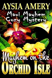 Mayhem on the Orchid Isle by Aysia Amery