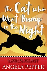 The Cat Who Went Bump in the Night by Angela Pepper