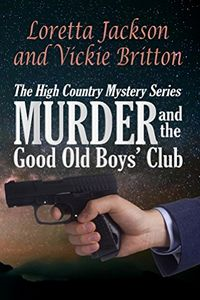 Murder and the Good Old Boys' Club by Loretta Jackson and Vickie Britton