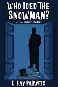 Who Iced the Snowman? by D. Ray Pauwels