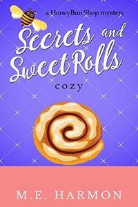 Secrets and Sweet Rolls by M. E. Harmon