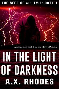 In the Light of Darkness by A. X. Rhodes