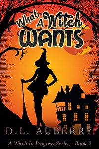 What a Witch Wants by D. L. Auberry
