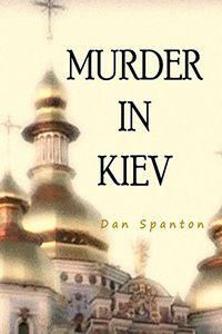 Murder in Kiev by Dan Spanton