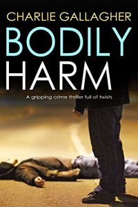 Bodily Harm by Charlie Gallagher
