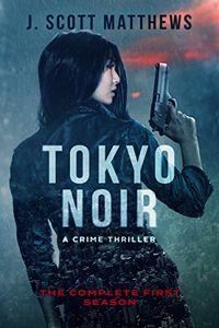 Tokyo Noir by J. Scott Matthews
