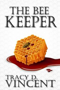 The Bee Keeper by Tracy D. Vincent