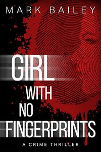 Girl with No Fingerprints by Mark Bailey