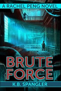 Brute Force by K. B. Spangler
