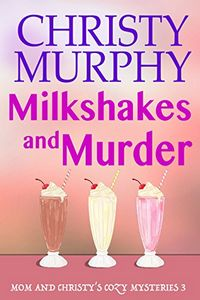 Milkshakes and Murder by Christy Murphy