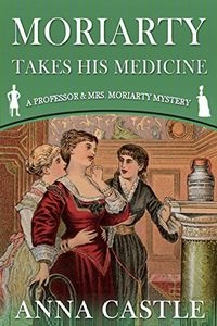 Moriarty Takes His Medicine by Anna Castle