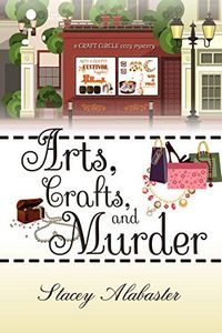 Arts, Crafts, and Murder by Stacey Alabaster