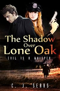 The Shadow Over Lone Oak by C. J. Sears