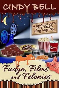 Fudge, Films and Felonies by Cindy Bell