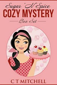 Sugar 'N Spice Cozy Mystery Box Set by C. T. Mitchell