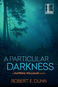 A Particular Darkness by Robert E. Dunn