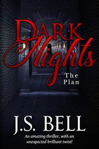 Dark Nights: The Plan by J. S. Bell