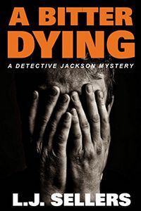 A Bitter Dying by L. J. Sellers