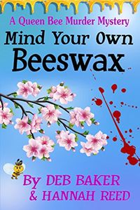Mind Your Own Beeswax by Deb Baker and Hannah Reed